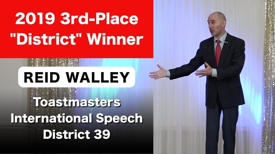 Reid Walley 3rd-Place Winner District 39 2019 Toastmasters International Speech Contest May 4, 2019